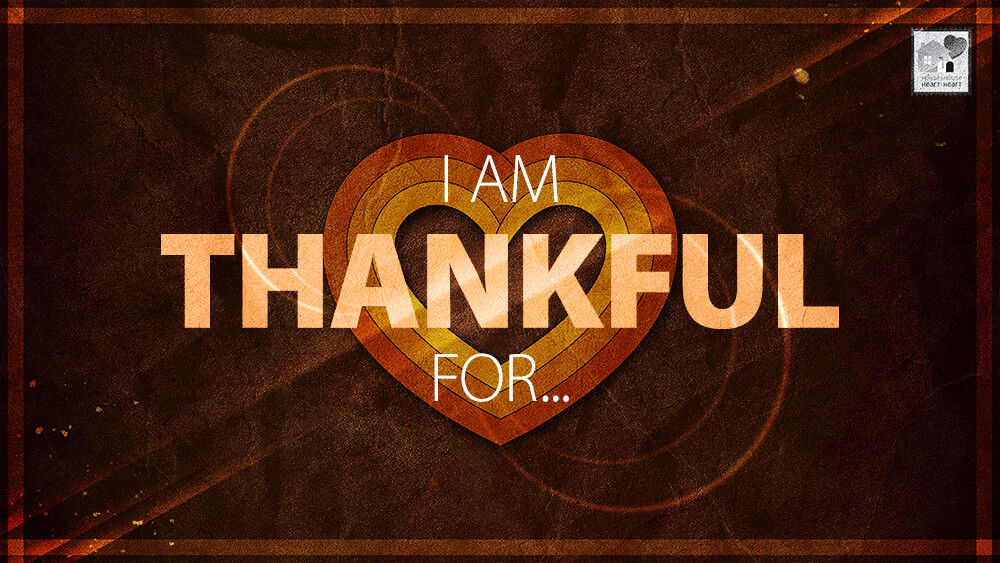 I Am Thankful For House To House Heart To Heart