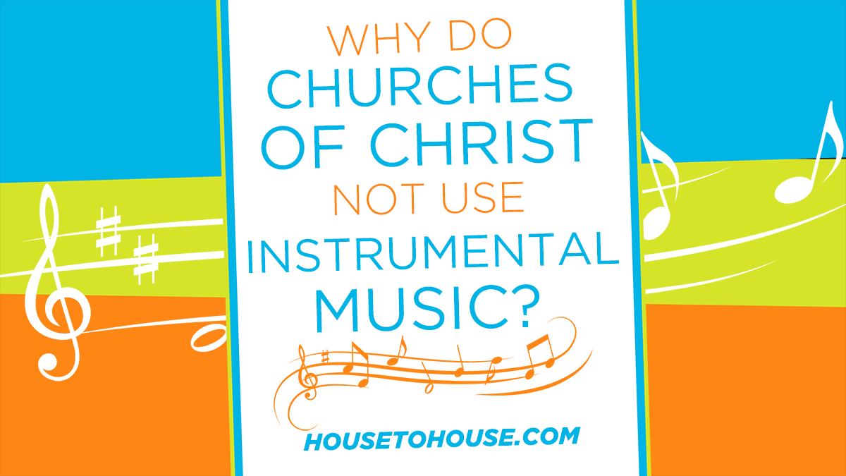 Why Do Churches of Christ Not Use Instrumental Music