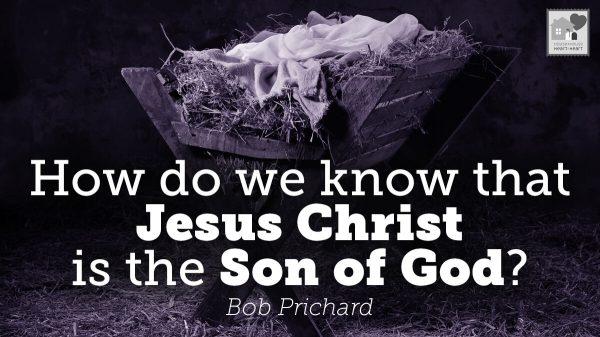 How Do We Know that Jesus Christ is the Son of God?