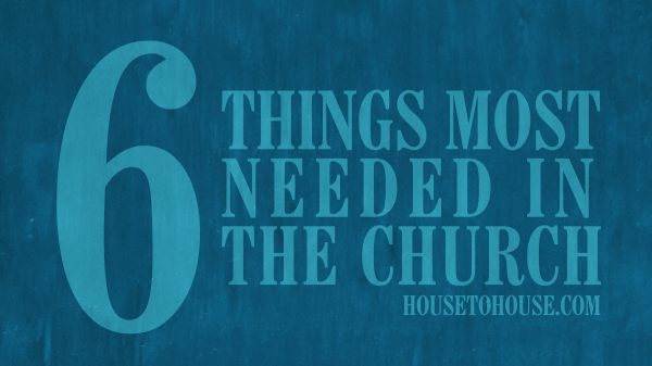 Six Things Most Needed in the Church
