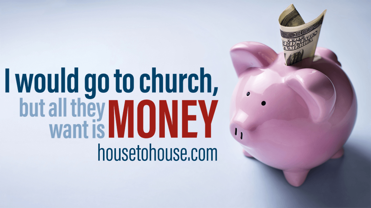 I Would Go to Church, but All They Want is Money - House to