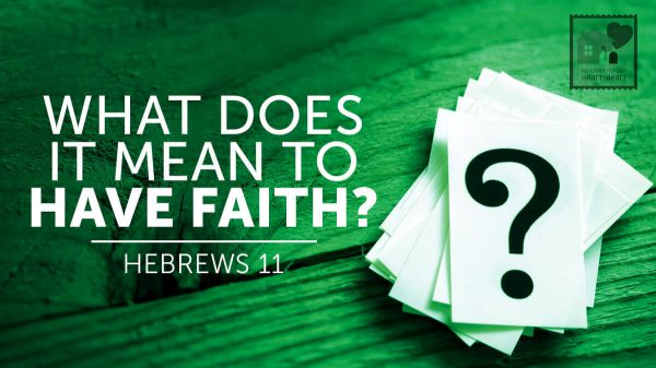 What Is The Meaning Of Faith, Substance, Hope, Evidence in Hebrew 11:1?
