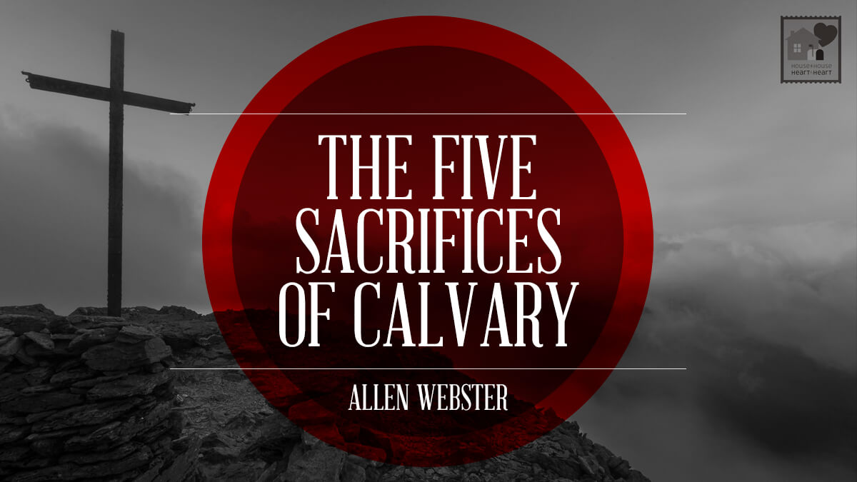the five sacrifices of calvary house to house heart to heart
