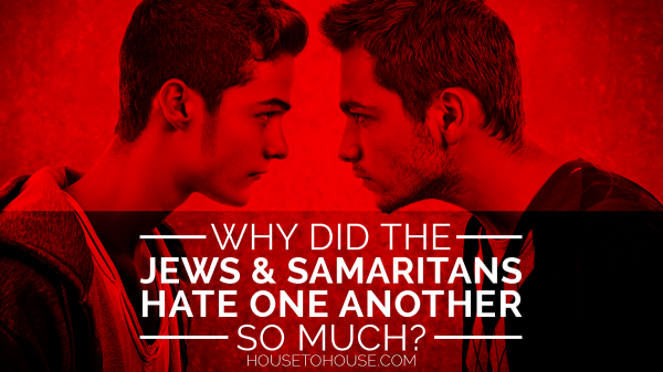 Why did the Jews and Samaritans hate one another so much?