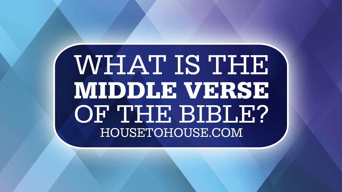 what is the middle verse of the bible house to house heart to heart