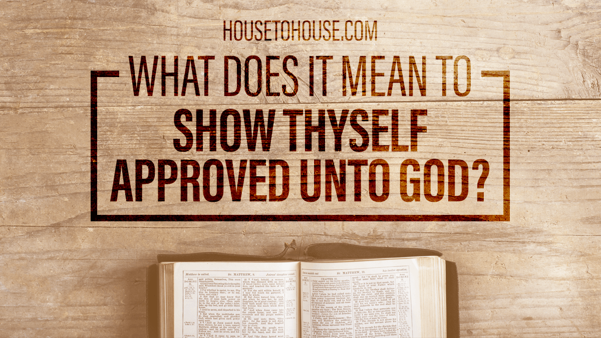 Study to show thyself approved unto God, a workman that.