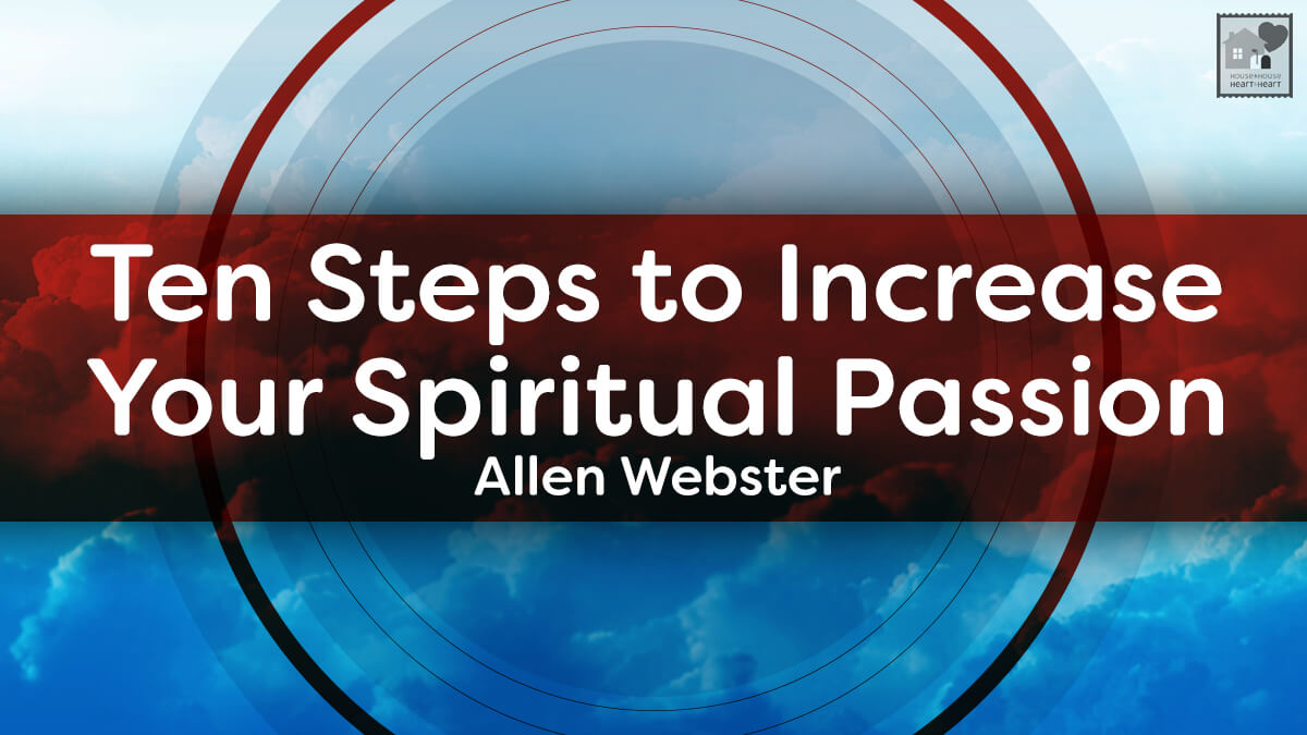 Ten steps to increase your spiritual passion house to house heart home christianity ten steps to increase your spiritual passion negle Choice Image