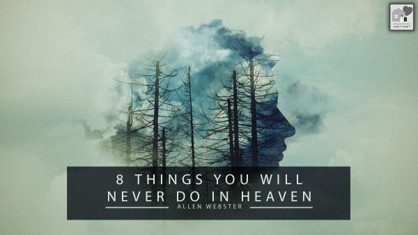8 Things You Will Never Do in Heaven