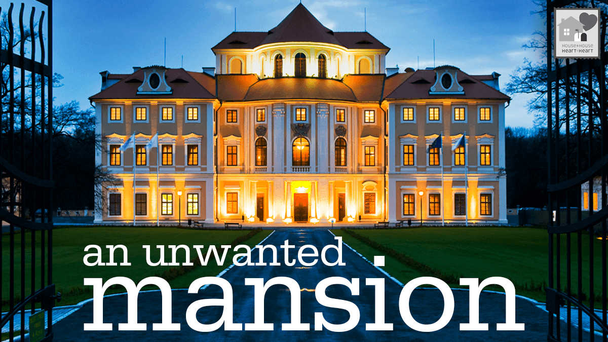 An unwanted mansion house to house heart to heart for What makes a house a mansion