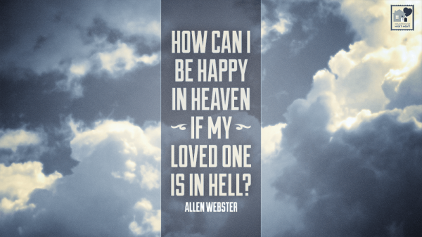 How Can I Be Happy in Heaven, If My Loved One Is in Hell?